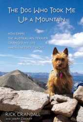 The Dog Who Took Me Up a Mountain: How Emme the Australian Terrier Changed My Life When I Needed It Most Book