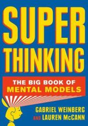Super Thinking: The Big Book of Mental Models Book by Gabriel Weinberg