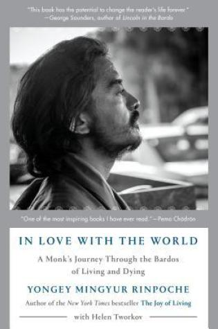 In Love with the World: A Monk's Journey Through the Bardos of Living and Dying PDF Book by Yongey Mingyur Rinpoche, Helen Tworkov PDF ePub