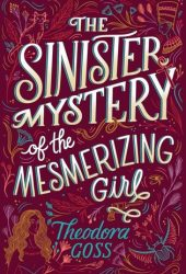 The Sinister Mystery of the Mesmerizing Girl (The Extraordinary Adventures of the Athena Club, #3) Book