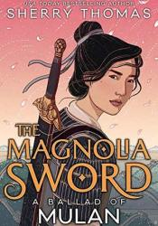 The Magnolia Sword: A Ballad of Mulan Book by Sherry Thomas