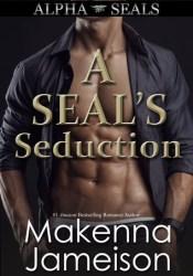 A SEAL's Seduction (Alpha SEALs #4) Book by Makenna Jameison