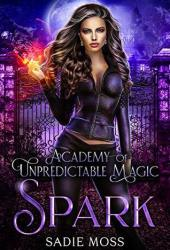 Spark (Academy of Unpredictable Magic, #1) Book