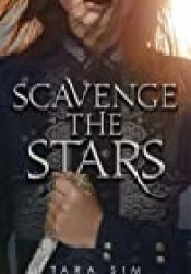 Scavenge the Stars (Scavenge the Stars, #1) Book by Tara Sim