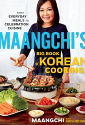 Maangchi's Big Book of Korean Cooking: From Everyday Meals to Celebration Cuisine Book