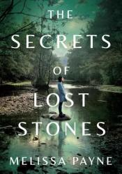 The Secrets of Lost Stones Book by Melissa Payne