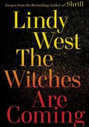 The Witches Are Coming Book by Lindy West