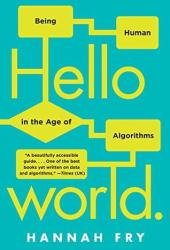 Hello World: Being Human in the Age of Algorithms Book