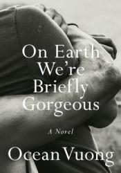 On Earth We're Briefly Gorgeous Book by Ocean Vuong