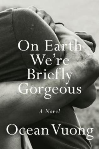 On Earth We're Briefly Gorgeous PDF Book by Ocean Vuong PDF ePub