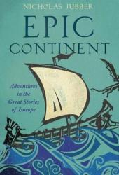 Epic Continent: Adventures in the Great Stories of Europe Book