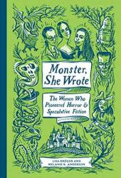 Monster, She Wrote: The Women Who Pioneered Horror and Speculative Fiction Book