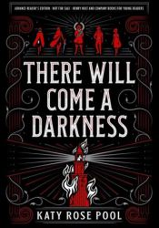 There Will Come a Darkness (The Age of Darkness, #1) Book by Katy Rose Pool