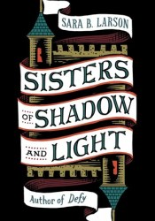 Sisters of Shadow and Light (Sisters of Shadow and Light, #1) Book by Sara B. Larson