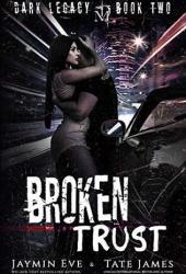 Broken Trust (Dark Legacy Book, #2) Book