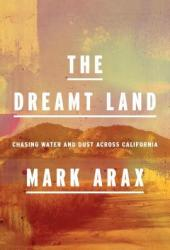 The Dreamt Land: Chasing Water and Dust Across California Book