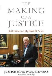 The Making of a Justice: Reflections on My First 94 Years Book