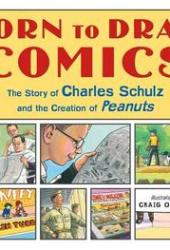 Born to Draw Comics: The Story of Charles Schulz and the Creation of Peanuts Book