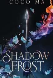 Shadow Frost (Shadow Frost, #1) Book by Coco Ma