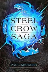 Steel Crow Saga Book by Paul   Krueger