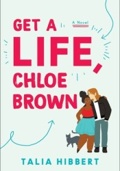 Get a Life, Chloe Brown (The Brown Sisters, #1) Book by Talia Hibbert