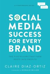 Social Media Success for Every Brand: The Five StoryBrand Pillars That Turn Posts Into Profits Book