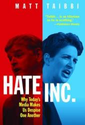 Hate Inc.: Why Today's Media Makes Us Despise One Another Book