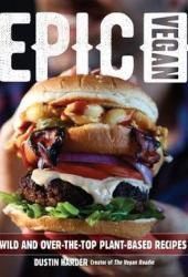 Epic Vegan: Wild and Over-the-Top Plant-Based Recipes Book