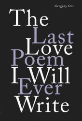 The Last Love Poem I Will Ever Write: Poems Book
