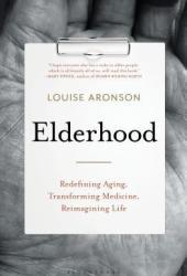 Elderhood: Redefining Aging, Transforming Medicine, Reimagining Life Book
