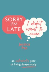 Sorry I'm Late, I Didn't Want to Come: An Introvert's Year of Living Dangerously Book