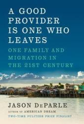 A Good Provider Is One Who Leaves: One Family and Migration in the 21st Century Book
