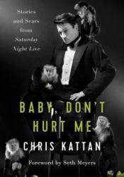Baby Don't Hurt Me: Stories and Scars from Saturday Night Live Book by Chris Kattan