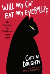 Will My Cat Eat My Eyeballs?: Big Questions from Tiny Mortals About Death Book