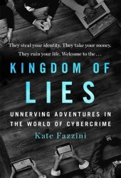 Kingdom of Lies: Unnerving Adventures in the World of Cybercrime Book