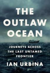 The Outlaw Ocean: Journeys Across the Last Untamed Frontier Book