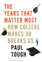 The Years That Matter Most: How College Makes or Breaks Us Book