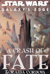 A Crash of Fate (Star Wars: Galaxy's Edge, #1) Book