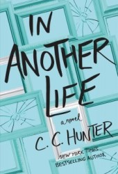 In Another Life Book by C.C. Hunter