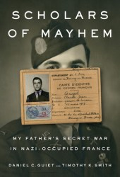 Scholars of Mayhem: My Father's Secret War in Nazi-Occupied France Book