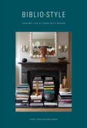 Bibliostyle: How We Live at Home with Books Book