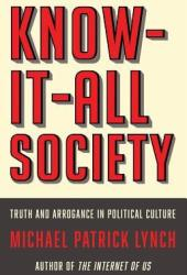 Know-It-All Society: Truth and Arrogance in Political Culture Book