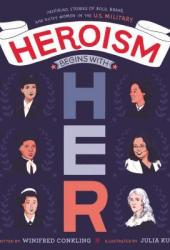 Heroism Begins with Her: Inspiring Stories of Bold, Brave, and Gutsy Women in the U.S. Military Book