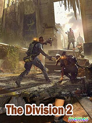 The Best The Division 2 Memes Memes Book 2019 By Penka Deplao