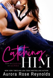 Catching Him (How to Catch an Alpha, #1) Book