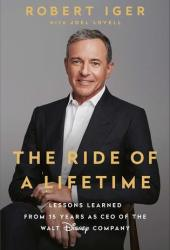 The Ride of a Lifetime: Lessons Learned from 15 Years as CEO of the Walt Disney Company Book