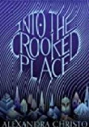 Into the Crooked Place (Into the Crooked Place, #1) Book by Alexandra Christo