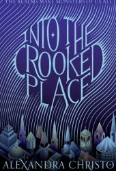 Into the Crooked Place (Into the Crooked Place, #1) Book