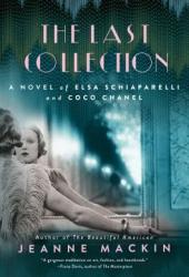 The Last Collection: A Novel of Elsa Schiaparelli and Coco Chanel Book