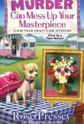 Murder Can Mess Up Your Masterpiece (A Haunted Craft Fair Mystery #1) Book
